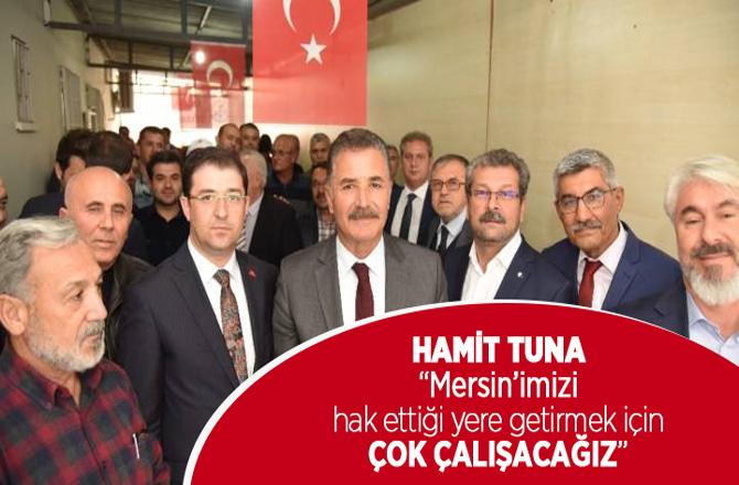 """Başkan Tuna: """"Mersin'imizi Hak Ettiği Yere Getirmek İçin Çok Çalışacağız"""""""