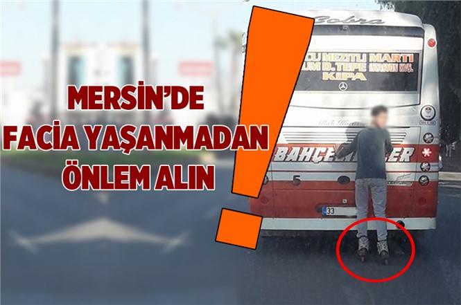 Mersin'de Patenli Gençler Tehlike Saçıyor