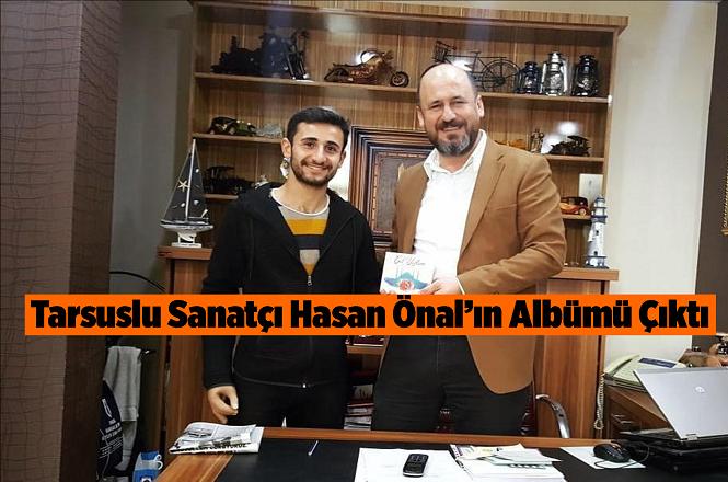 Tarsus'un Sevilen Sanatçısı Hasan Önal'ın Albümü Çıktı