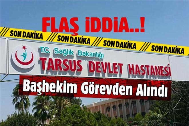 Tarsus Devlet Hastanesi Başhekimi Ahmet Serdar Ünlü Görevden Alındı