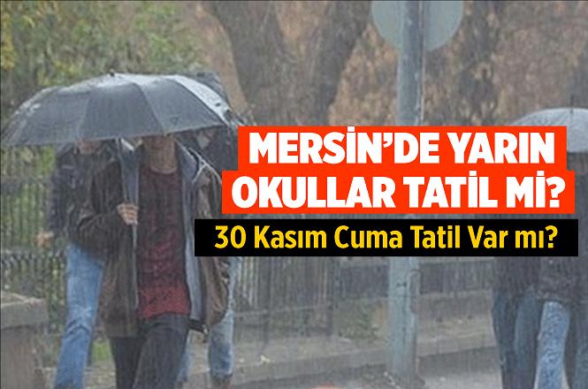 Mersin'de Yarın (30 Kasım 2018 Cuma) Okullar Tatil mi?