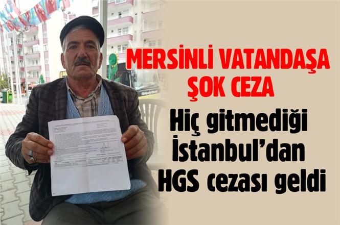 Hiç gitmediği İstanbul'dan Mersin'deki Vatandaşa HGS cezası geldi