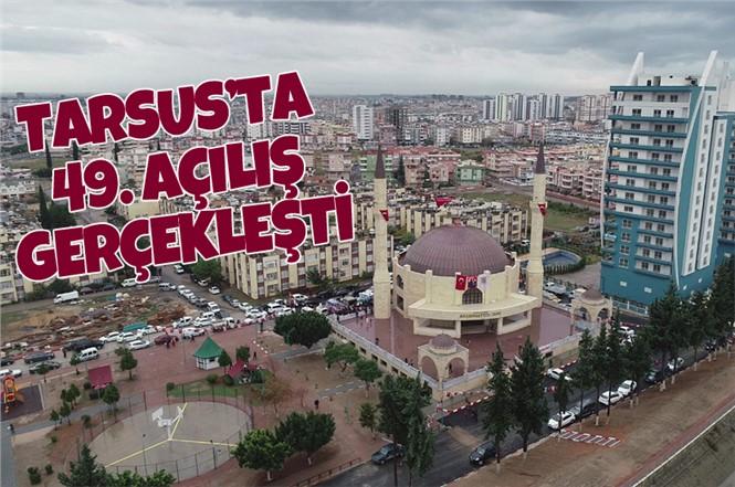 Mersin Tarsus'ta 49. Açılış Gerçekleşti