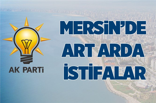 Ak Parti Mersin'de 8 İlçe Başkanında İstifa