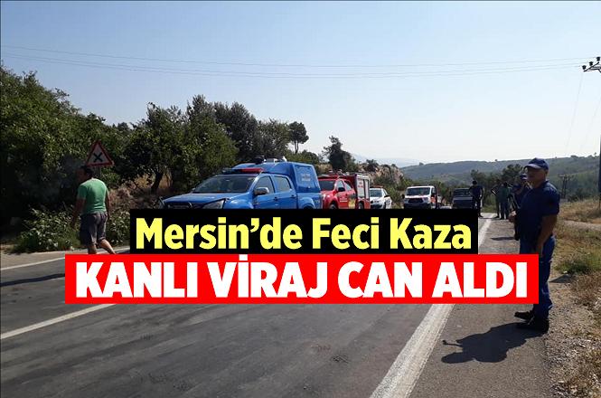 Mersin Gözne Yolu Kanlı Virajda Meydana Gelen Kazada Ramazan Tetik Hayatını Kaybetti