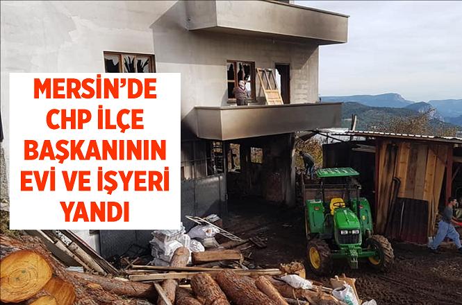Mersin Çamlıyayla CHP İlçe Başkanı Mustafa Tor'un Evi Yandı