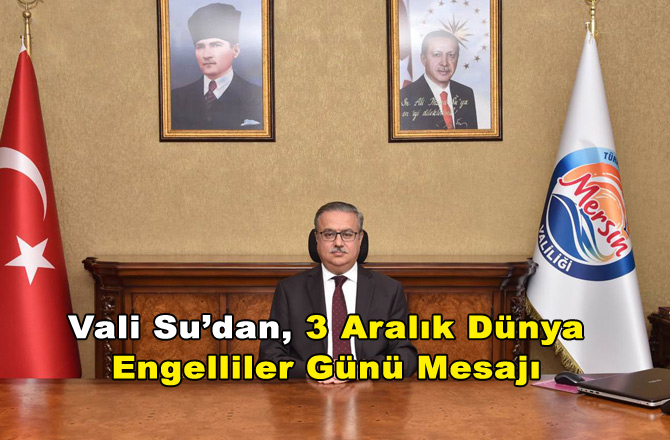Mersin Valisi Ali İhsan Su'nun 3 Aralık Dünya Engelliler Günü Mesajı