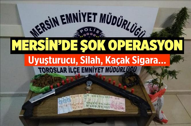 Mersin'de Şok Operasyon, Bakın Neler Yakalandı?