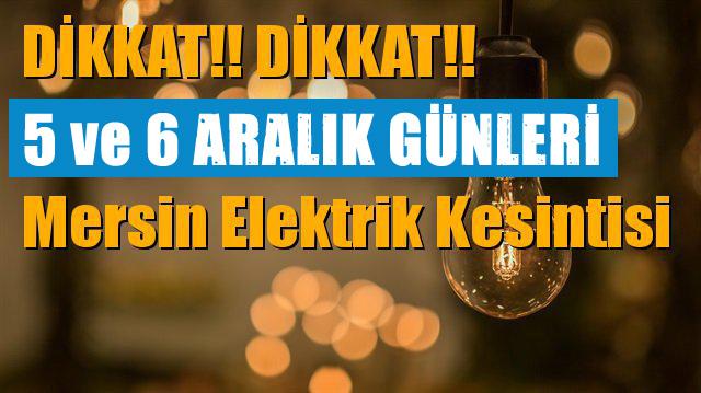Mersin Elektrik Kesintisi; 5-6 Aralık Kesintileri