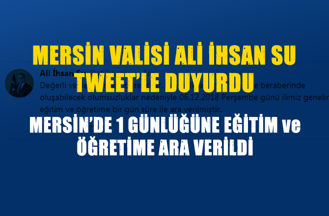 Mersin'de Okullar Perşembe günü 1 Günlüğüne Tatil Edildi, Vali Ali İhsan Su Tweetle Duyurdu