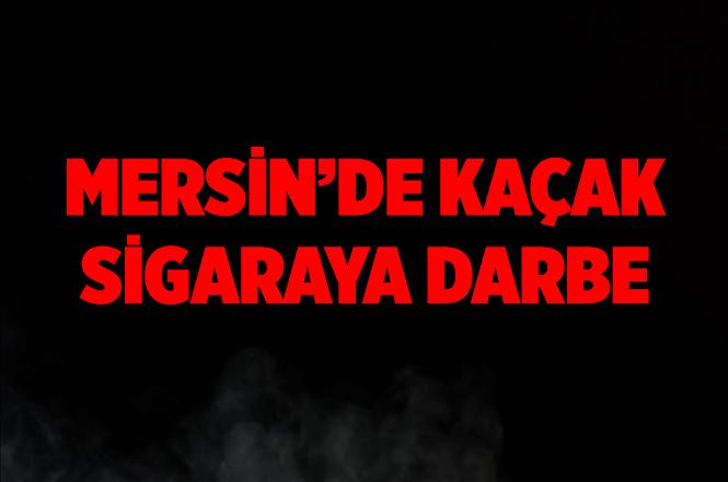 Mersin'de 21 bin 700 paket kaçak sigara yakalandı
