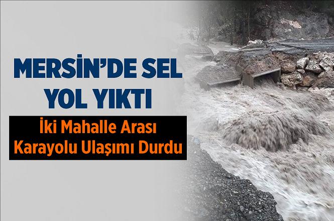 Mersin'in Erdemli İlçesin'de Üzümlü ve Tol Mahallelerini Birbirine Bağlayan Menfez Köprü Çöktü