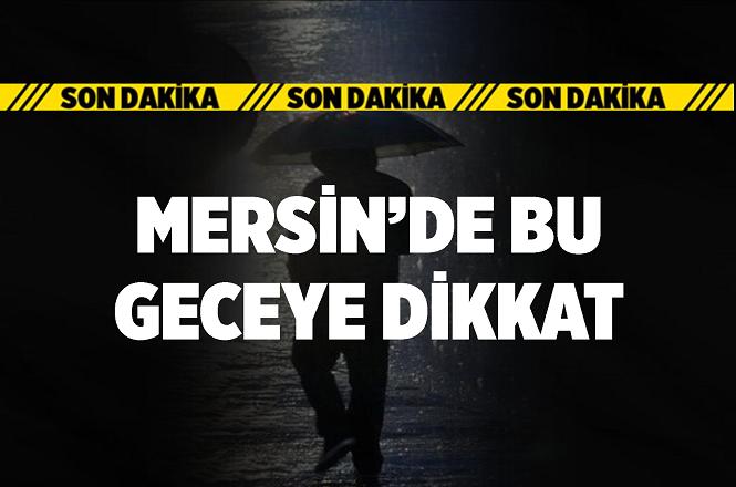 Mersin'de 10 Aralık 2018 Gecesi Yağmur Var mı? İşte Mersin Hava Durumu...