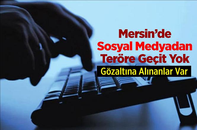 Mersin'de 'Sosyal Medya' Üzerinden Propaganda Yaptılar, Yakalandılar!