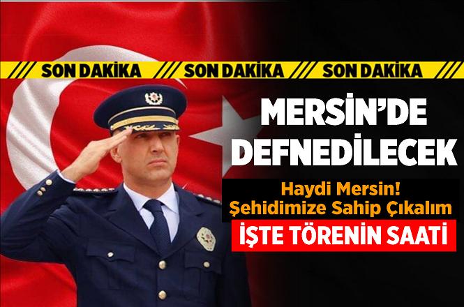 Şehit Emniyet Müdürü Altuğ Verdi Mersin'de Defnedilecek