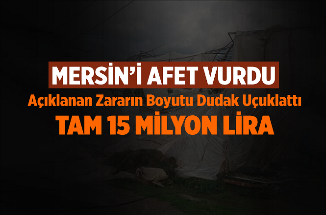 Mersin'i Vuran Afetin Zararı Dudak Uçuklattı