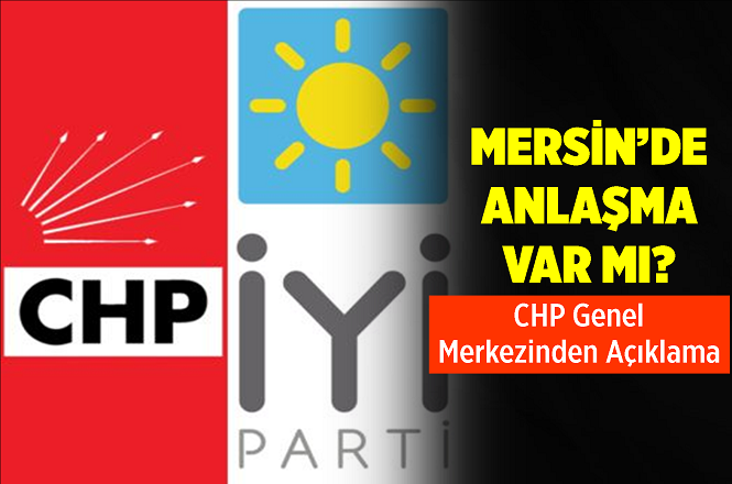 CHP-İYİ Parti Anlaşmasında Mersin Var mı?