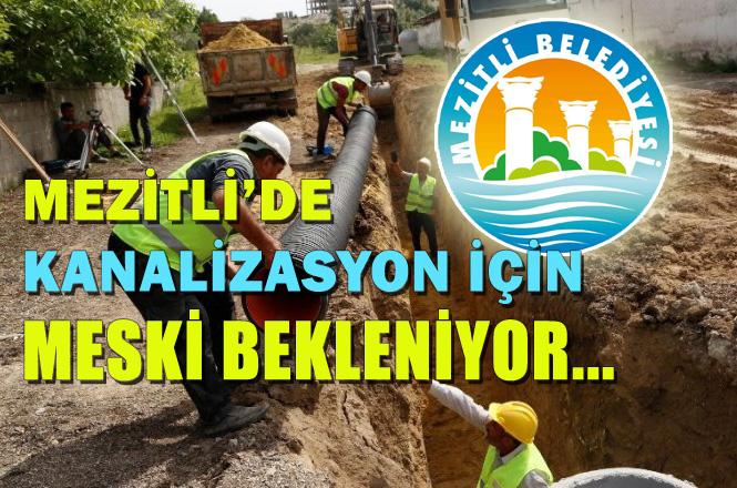 Mezitli MESKİ'yi Bekliyor, Mezitli Kuyuluk Bölgesi Kanalizasyonuna 5 Yıldır Başlanmadı