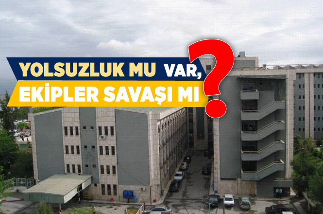 Tarsus Devlet Hastanede Yolsuzluk Mu Var, Yoksa Ekip Savaşları Mı?