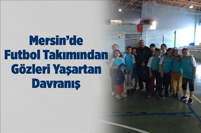 Mersin'de Futbol Takımından Örnek Davranış