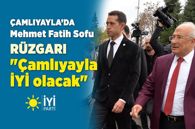 """Çamlıyayla'da Mehmet Fatih Sofu Rüzgarı, """"Çamlıyayla İYİ Olacak"""""""