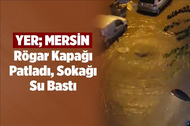 Mersin'de Rögar Kapağı Yağmura Dayanamadı