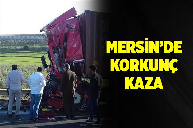 Mersin Tarsus'taki Kazada Tankere Çarpan Çekicinin Sürücüsü Hayatını Kaybetti