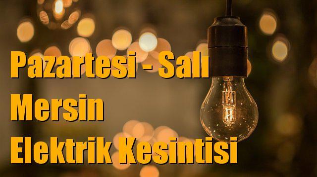 Mersin'de Pazartesi ve Salı Günü Planlı Elektrik Kesintisi Yapılacak Yerler