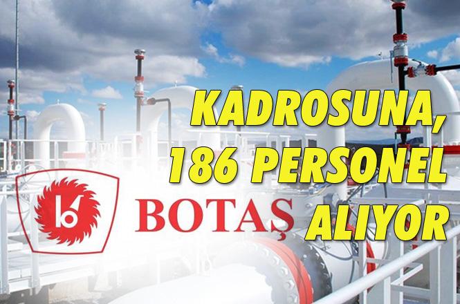 BOTAŞ Personel Alımı Yapıyor, Kadroya 186 Personel Alacak