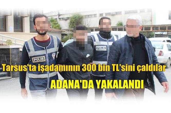 Mersin Tarsus'ta İş Adamının 300 Bin Lirasını Çalanlardan; 1'i Yakalandı Diğerleri Enselenmek Üzere