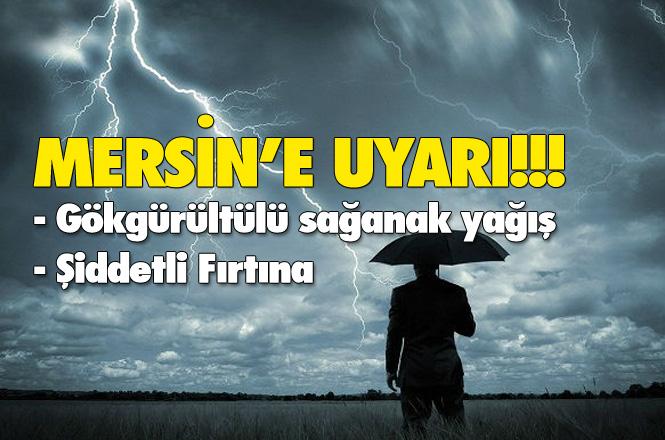 Mersin'e Sağanak Yağış Uyarısı! Mersin'de Kuvvetli Yağış Bekleniyor! Fırtına Uyarısı da Yapıldı