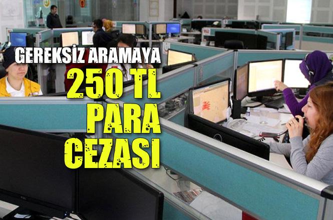 Asılsız İhbar ve Gereksiz Arama İle 112 Acil Çağrı Merkezini Meşgul Edenlere 250 TL Para Cezası