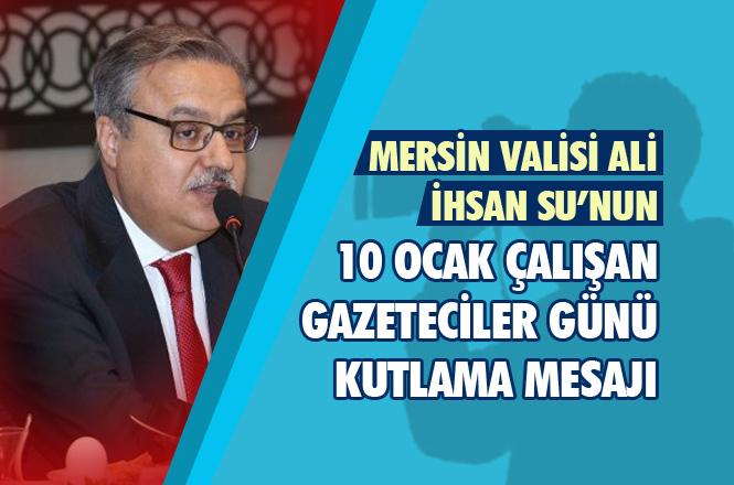Mersin Valisi Ali İhsan Su'nun 10 Ocak Çalışan Gazeteciler Günü Mesajı