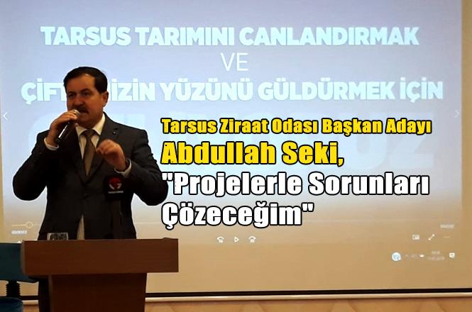 """Tarsus Ziraat Odası Başkan Adayı Abdullah Seki,""""Projelerle Sorunları Çözeceğim"""""""