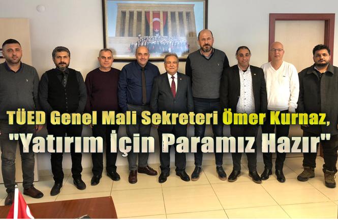 """TÜED Genel Mali Sekreteri Ömer Kurnaz, """"Tarsus'a Yatırım İçin Paramız Hazır"""""""