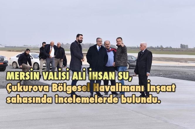 Mersin Valisi Ali İhsan Su, Çukurova Bölgesel Havalimanı İnşaat Sahasında İncelemelerde Bulundu