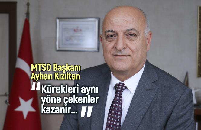 """MTSO Yönetim Kurulu Başkanı Ayhan Kızıltan, """"Kürekleri aynı yöne çekenler kazanır…"""""""