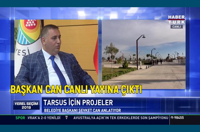 Tarsus Belediye Başkanı Şevket Can, Habertürk Tv'de Canlı Yayın Konuğu Oldu