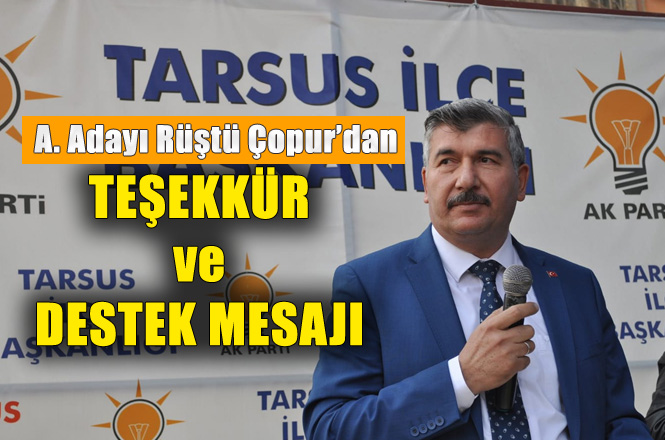 AK Partili Rüştü Çopur'dan, Teşekkür ve Cumhur İttifakına Destek Mesajı