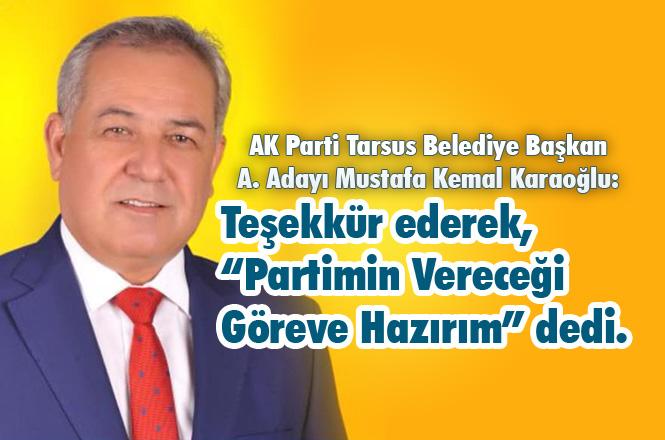 """Teşekkür Mesajı Yayınlayan AK Parti A. Adayı Mustafa Kemal Karaoğlu, """"Partimin Vereceği Göreve Hazırım"""""""