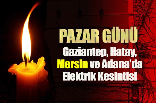 Gaziantep, Hatay, Mersin ve Adana'da Elektrik Kesintisi; 27 Ocak Pazar Günü Yapılacak Elektrik Kesintileri