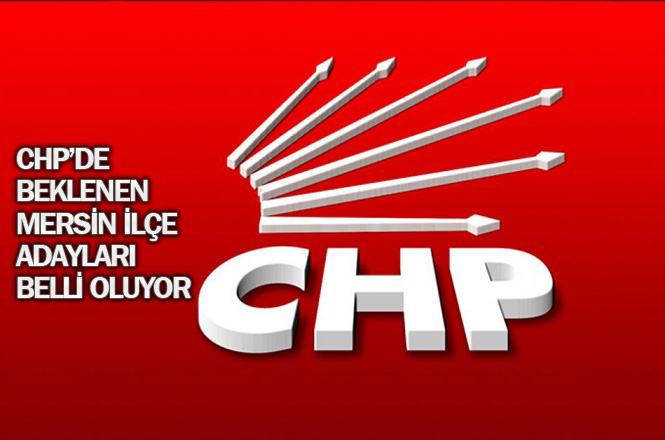 CHP Mersin İlçe Adayları Belli Olması İçin Bugün Başlayan Mesai, Yarın(Pazartesi) Bitecek!