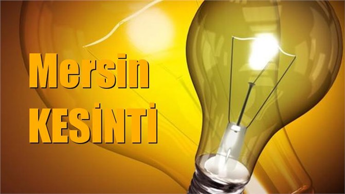 Mersin Elektrik Kesintisi 29 Ocak Salı Günü