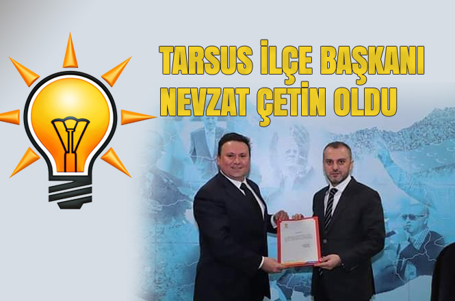AK Parti Tarsus İlçe Başkanı Nevzat Çetin Oldu