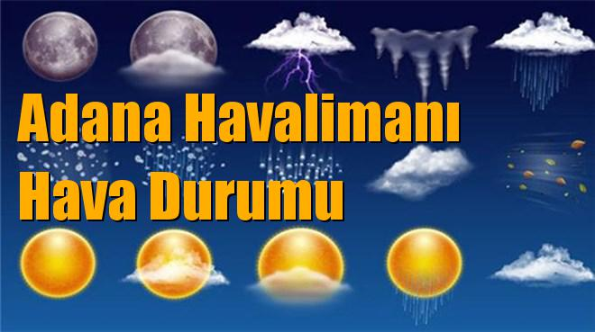 Adana Hava Durumu, Çukurova, Ceyhan, Aladağ Dahil Diğer İlçelerle Birlikte Adana Havalimanı Hava Durumu