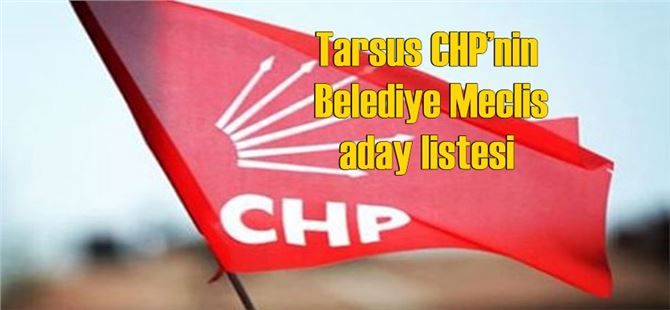Tarsus CHP'nin Belediye Meclis Aday Listesi