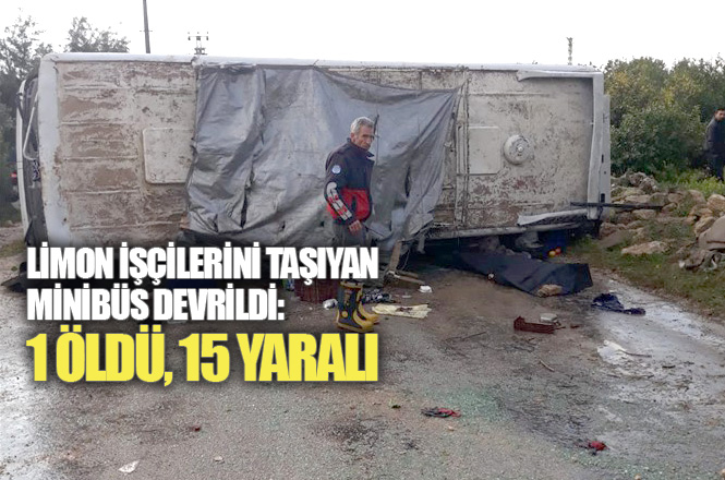 Mersin Erdemli Çeşmeli'de Yağış Nedeniyle Kayganlaşan Yolda İşçi Minibüsü Devrildi: 1 Ölü 15 Yaralı