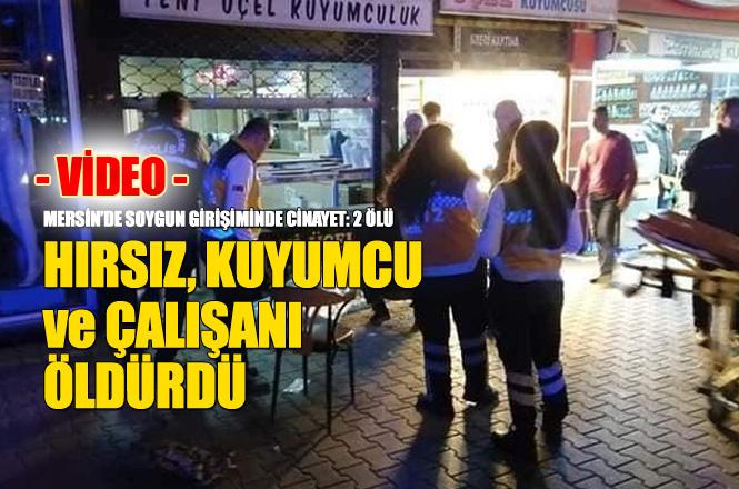 Mersin'de Kuyumcu Dükkanına Soygunu; Dükkan Sahibi ve Çalışanı Öldürüldü! Olay Anı Video