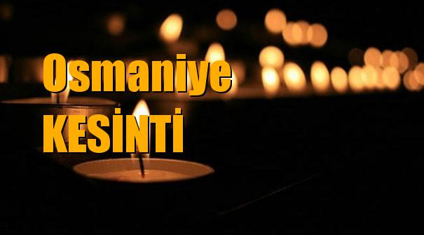 Osmaniye Elektrik Kesintisi 1 Mart 2019 Cuma Günü Kesintileri