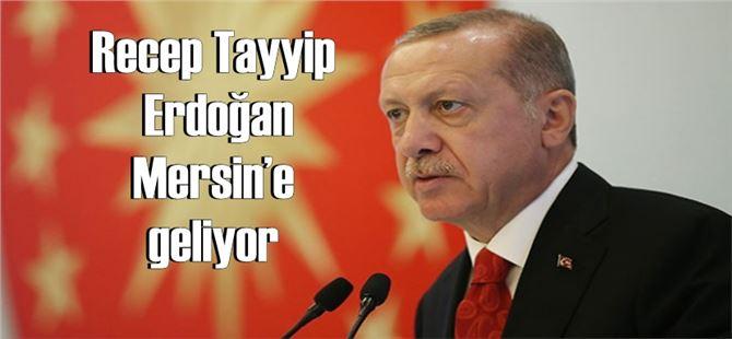 Cumhurbaşkanı Recep Tayyip Erdoğan 10 Mart 2019 Pazar Günü Mersin'e Geliyor